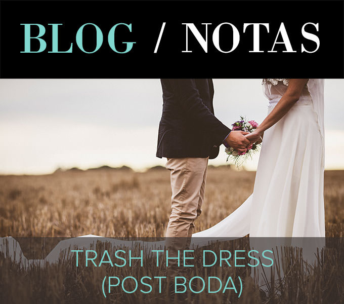 BLOG NOTAS. TRASH THE DRESS (POST BODA).